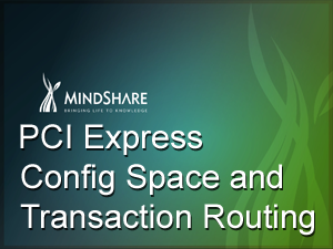 MindShare - PCI Express Config Space and Transaction Routing